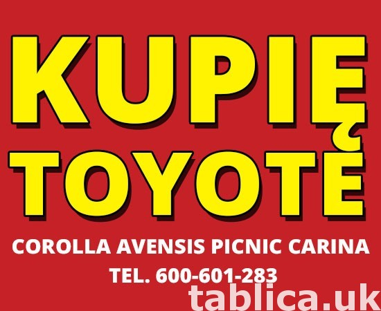 Kupię Toyote Corolla Avensis Picnic Carina - Dobre Ceny 0